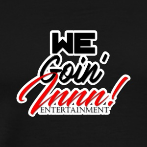We Goin Innn Entertainment png stroke - Men's Premium T-Shirt