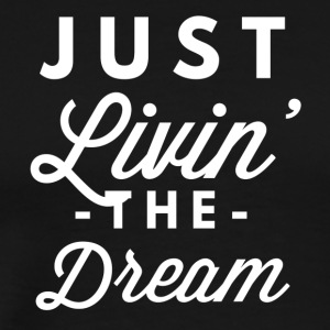 Just Livin' the Dream - Men's Premium T-Shirt