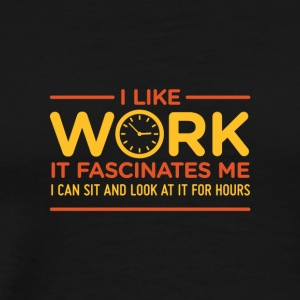 I Like Work. I Can Look At It For Hours! - Men's Premium T-Shirt