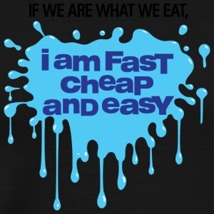 If We Are What We Eat, I'm Fast, Cheap And Easy! - Men's Premium T-Shirt
