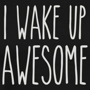 I Wake Up Awesome - Men's Premium T-Shirt