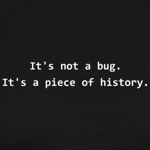 It's not a bug. It's a piece of history. - Men's Premium T-Shirt