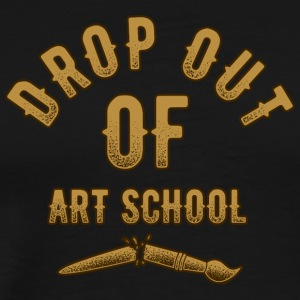 DROP OUT OF ART SCHOOL - Men's Premium T-Shirt