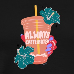 ALWAYS CAFFEINATED - Men's Premium T-Shirt