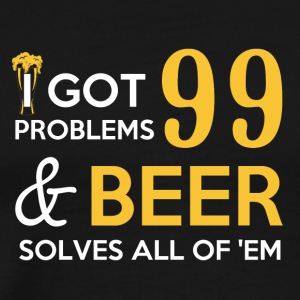 I got 99 problems and beer solves all of them - Men's Premium T-Shirt