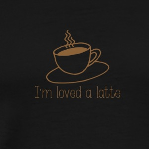 I'm loved a latte - Men's Premium T-Shirt