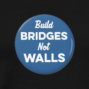 build bridges not walls - Men's Premium T-Shirt