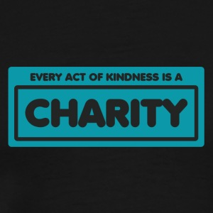 Every act of kindness is a charity - Men's Premium T-Shirt