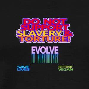 DON T SUPPORT SLAVERY AND TORTURE. GO VEGAN. - Men's Premium T-Shirt