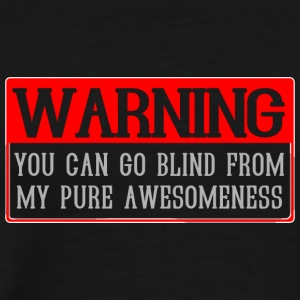 Warning You Can Go Blind From My Pure Awesomeness - Men's Premium T-Shirt