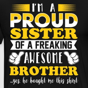 I'm a proud sister of a freaking awesome brother - Men's Premium T-Shirt