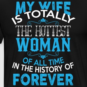 My Wife Is Totally T Shirt - Men's Premium T-Shirt