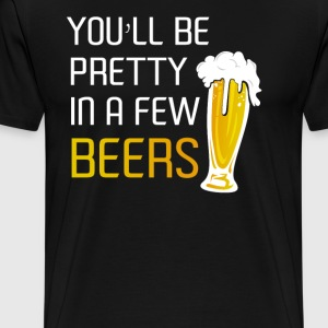You ll be pretty in a few beers - Men's Premium T-Shirt