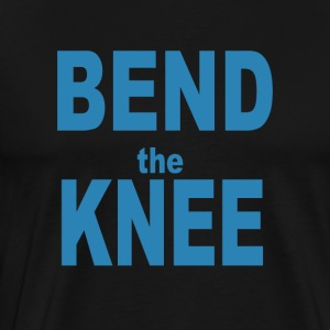 Bend the knee - Men's Premium T-Shirt