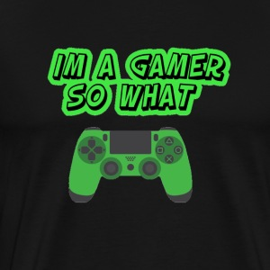 Im A Gamer So What - Men's Premium T-Shirt
