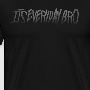 It's Everyday Bro Shirt Limited - Men's Premium T-Shirt