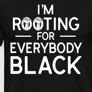 I'm Rooting For Everybody Black T-Shirt - Men's Premium T-Shirt