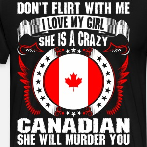 Dont Flirt With Me I Love My Girl Canadian