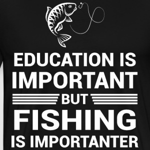 Education Important But Fishing Importanter - Men's Premium T-Shirt