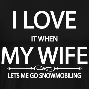 i love it when my wife lets me go snowmobiling