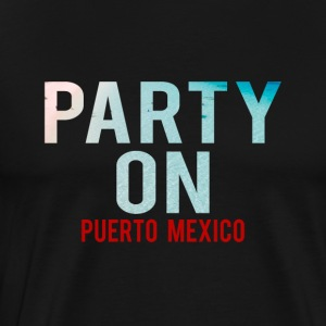 Party on Puerto Mexico Beach-Party-Holiday-Summer - Men's Premium T-Shirt