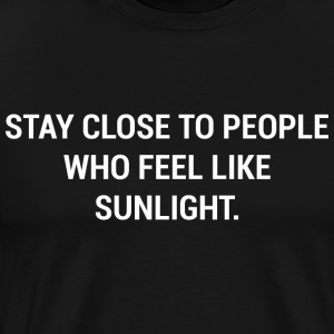 Stay Close To People Who Feel Like Sunlight - Men's Premium T-Shirt