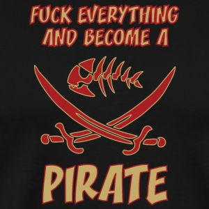 fUCK EVERYTHING AND BECOME A PIRATE colored - Men's Premium T-Shirt