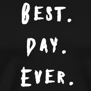 BEST DAY EVER PARTY BIRTHDAY WEDDING BACHELOR - Men's Premium T-Shirt