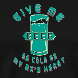 Cool beer Give me ice cold beer as my ex s heart - Men's Premium T-Shirt
