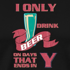 Cool beer I only drink beer on day that end in Y - Men's Premium T-Shirt