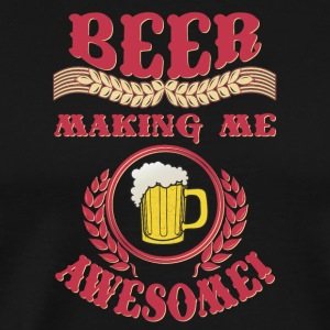 Cool beer This beer is making me AWESOME - Men's Premium T-Shirt