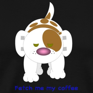 Hazey Fetch me my coffee - Men's Premium T-Shirt