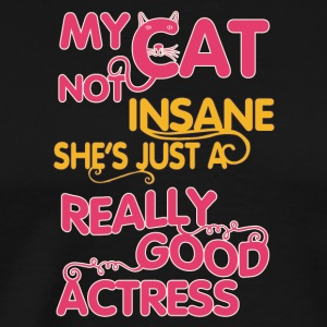 colored cats designs My cat is not insane she s j - Men's Premium T-Shirt