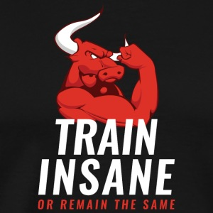 Train insane! Or remain the same... White version - Men's Premium T-Shirt