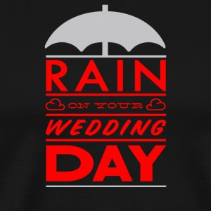 Rain on your wedding day - Men's Premium T-Shirt