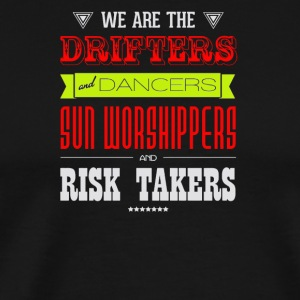 Dripters and dancers sun worshippers risk takers - Men's Premium T-Shirt
