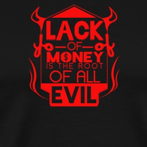 Lack of money is the root of all evil - Men's Premium T-Shirt
