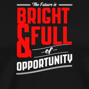 The future is bright and full of opprtunity - Men's Premium T-Shirt