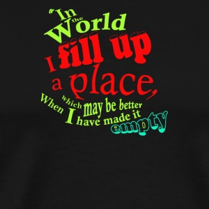 In the world i fill up a place - Men's Premium T-Shirt
