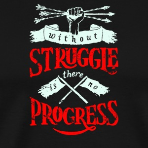 Without struggle there is no progress - Men's Premium T-Shirt