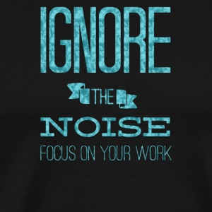 Ignore the noise focus on your work - Men's Premium T-Shirt