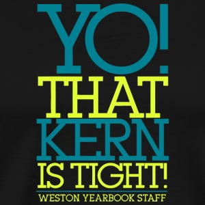 YO THAT KERN IS TIGHT WESTON YEARBOOK STAFF - Men's Premium T-Shirt