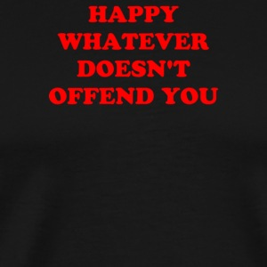 HAPPY WHATEVER DOESN T OFFEND YOU - Men's Premium T-Shirt
