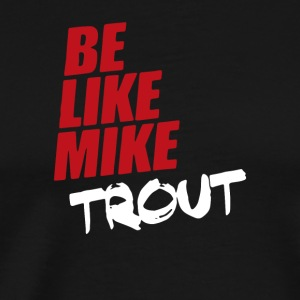 Be Like Mike Trout - Men's Premium T-Shirt