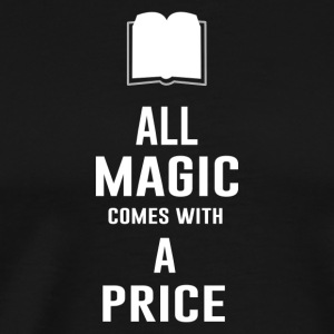 All Magic Comes With a Price - Men's Premium T-Shirt