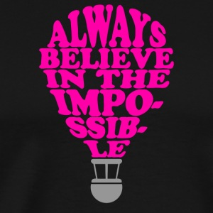 Always Belive In The Impossible - Men's Premium T-Shirt