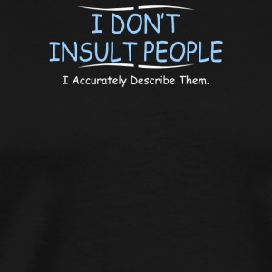 I Dont Insult People - Men's Premium T-Shirt