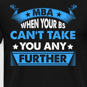 Master's Degree: MBA - When Your BS Can't Take You - Men's Premium T-Shirt