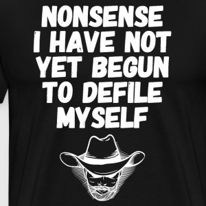Nonsense i have not yet begun to defile myself - Men's Premium T-Shirt