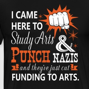 I Came Here To Study Arts And Punch Nazis T Shirt - Men's Premium T-Shirt